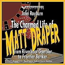 The Charmed Life of Matt Draper: From Riverboat Gambler to Frontier Banker