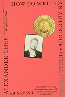 Alexander Chee, C: How to Write an Autobiographical Novel