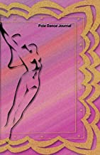 Pole Dance Journal: Pole Dancing Planner, Notebook, Fitness and Training Diary For Dancers (Joy, Inspiration & Delight)