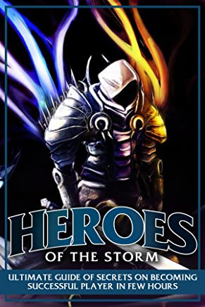 Heroes of the Storm: Ultimate Guide of Secrets (English Edition)
