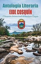 Antología Literaria EIDE COSQUíN: 1º Encuentro Internacional de Escritores (Spanish Edition)