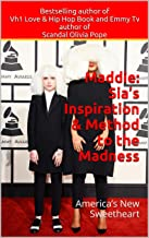 Maddie: Sia's Inspiration & Method to the Madness: America's New Sweetheart (Maddie, Sia, Chandelier, Elastic Heart) (English Edition)