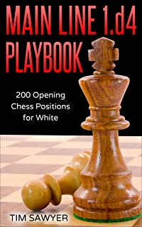 Main Line 1.d4 Playbook: 200 Opening Chess Positions for White (Main Line Chess Playbooks Book 3)