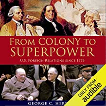 From Colony to Superpower: US Foreign Relations Since 1776