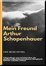 Mein Freund Arthur Schopenhauer: Welt als Wille und die Welt als Ort des Leidens