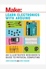 Learn Electronics with Arduino: An Illustrated Beginner's Guide to Physical Computing (Make: Technology on Your Time) Kindle Edition