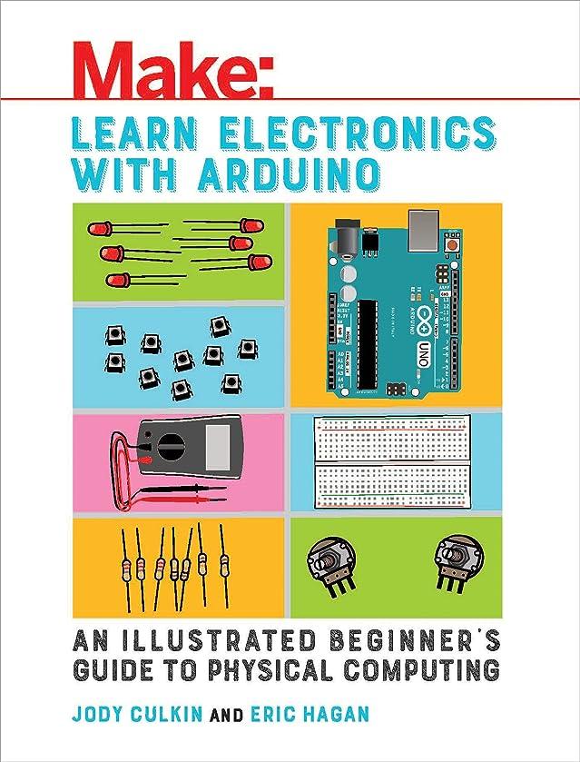 すべきヒギンズ推定Learn Electronics with Arduino: An Illustrated Beginner's Guide to Physical Computing (Make: Technology on Your Time) (English Edition)