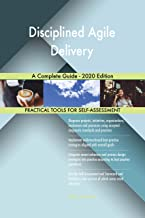 Disciplined Agile Delivery A Complete Guide - 2020 Edition