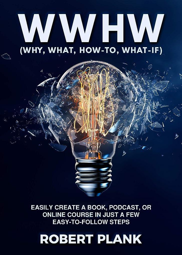 管理グリップルーチンWWHW, Why, What, How-To, What-If: Easily Create a Book, Podcast, or Online Course In Just a Few Easy-to-Follow Steps (English Edition)