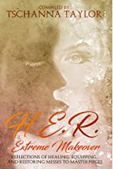 H. E. R. Extreme Makeover: Reflections of Healing, Equipping, and Restoring Messes to Masterpieces Kindle Edition