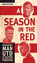 A Season in the Red: Managing Man UTD in the shadow of Sir Alex Ferguson (English Edition)