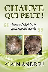 CHAUVE QUI PEUT !: Inverser l'alopécie: le traitement qui marche Format Kindle