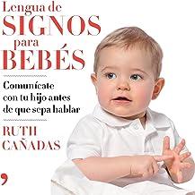 Lengua de signos para bebés: Comunícate con tu hijo antes de que sepa hablar (Spanish Edition)