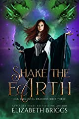 Shake The Earth (Her Elemental Dragons Book 3) Kindle Edition