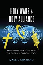 Holy Wars and Holy Alliance: The Return of Religion to the Global Political Stage (Religion, Culture, and Public Life Book 28)