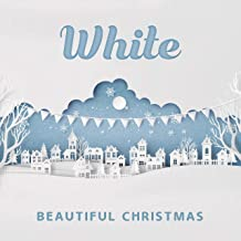 White Beautiful Christmas: Collection of 15 Lovely Christmas Songs, Christmas Time, Piano Relaxing Melodies