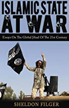 ISLAMIC STATE AT WAR: Essays On The Global Jihad Of The 21st Century