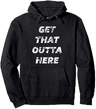 Get that OUTTA HERE - Hoodie   Funny Hooded Sweatshirt