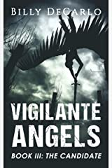 Vigilante Angels Book III: The Candidate Kindle Edition