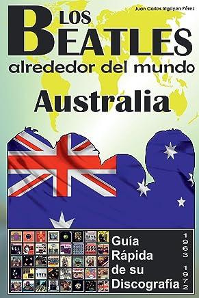 Los Beatles - Australia - Guia Rápida De Su Discografía: Discografía a Todo Color (1963-1972) (Los Beatles Alrededor Del Mundo nº 9) (Spanish Edition)