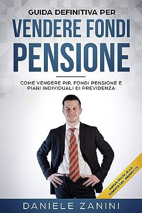 La Guida Definitiva per Vendere Fondi Pensione: Come Vendere PIP, Fondi Pensione e Piani Individuali di Previdenza