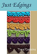 Just Edgings: 75 Crochet Border Patterns to Inspire Your Next Project (Tiger Road Crafts Book 5)