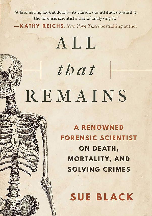 抑制する実質的に細部All that Remains: A Renowned Forensic Scientist on Death, Mortality, and Solving Crimes (English Edition)