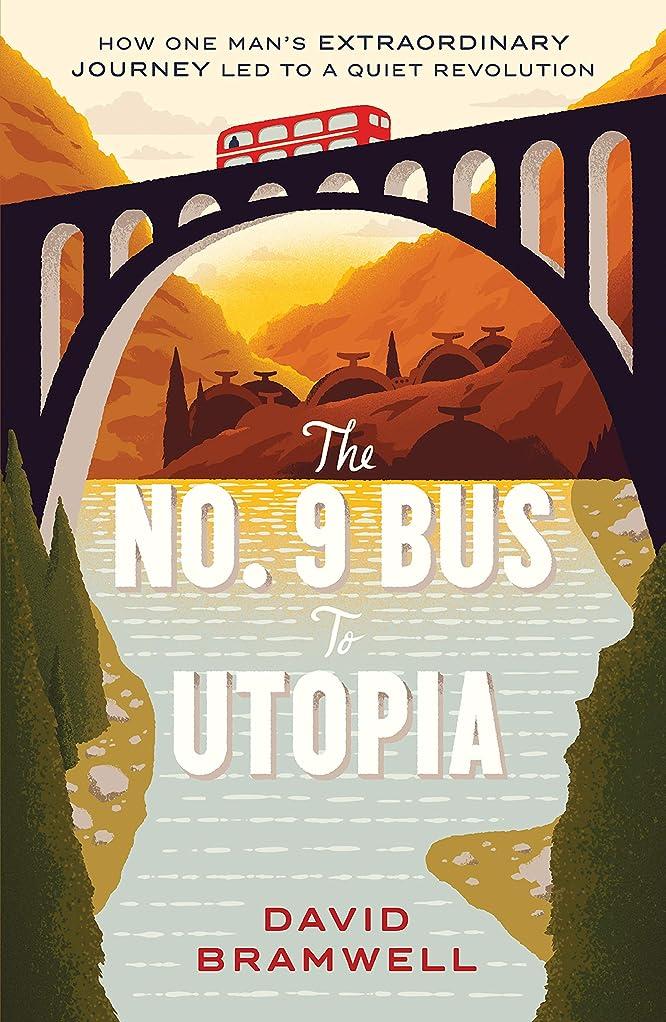 ギャング確保する場所The No.9 Bus to Utopia: How one man's extraordinary journey led to a quiet revolution (English Edition)