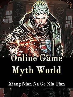 Online Game: Myth World: A LitRPG Progression Fantasy Novel With Leveling System ( litrpg ascend online, elf kingdom, swor...