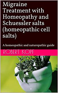 Migraine Treatment with Homeopathy and Schuessler salts (homeopathic cell salts): A homeopathic and naturopathic guide