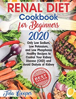 Renal Diet Cookbook for Beginners 2020: Only Low Sodium, Low Potassium, and Low Phosphorus Healthy Recipes to Control Your...