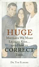 Three Huge Mistakes We Make Leading Kids and How to Correct Them