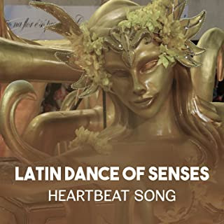 Latin Dance of Senses: Heartbeat Song - Crazy Night of the Carnival in Rio, Argentine Tango with Love, Havana Rhythms of the Night
