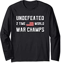 2 Time World War Champs Shirt Undefeated USA Patriotic July Long Sleeve T-Shirt