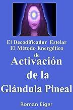 El Decodificador Estelar El Método Energético de Activación de la Glándula Pineal