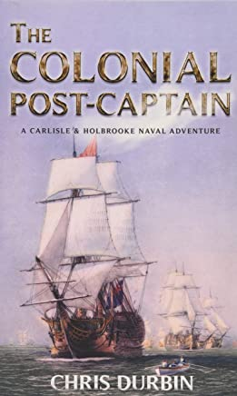 The Colonial Post-Captain: A Carlisle and Holbrooke Naval Adventure