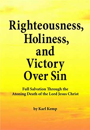 Righteousness, Holiness, and Victory Over Sin: Full Salvation Through the Atoning Death of the Lord Jesus Christ