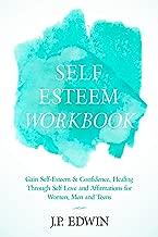 Self Esteem Workbook: Gain Self-Esteem & Confidence, Healing Through Self Love and Affirmations for Women, Men and Teens