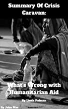Summary Of Crisis Caravan What's Wrong with Humanitarian Aid By Linda Polman