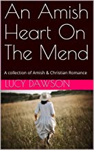 An Amish Heart On The Mend: A collection of Amish & Christian Romance