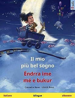 Il mio più bel sogno – Ëndrra ime më e bukur (italiano – albanese): Libro per bambini bilingue (Sefa libri illustrati in d...