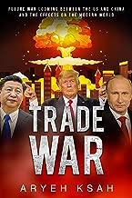 Trade War: Future War Looming Between The US And China And The Effects On The Modern World (Trade War,Future War,United States, China,Russia,Donald Trump,Modern ... World, Politics,Vladimir Putin,Xi Jingping)