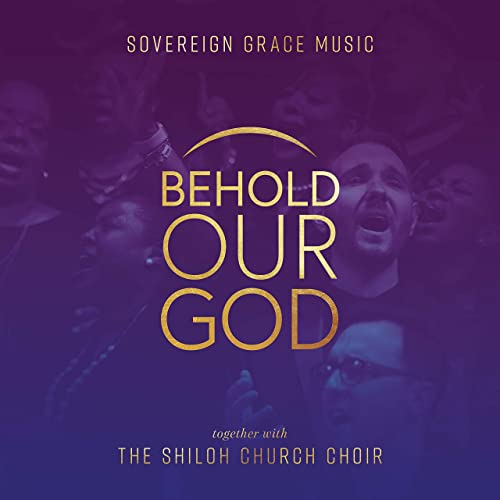 Sovereign Grace Music and Shiloh Church Choir - Behold Our God 2019
