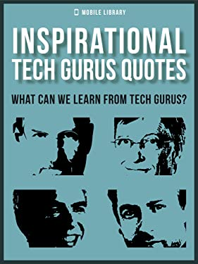 Inspirational Tech Gurus Quotes: What Can We Learn From Tech Gurus? (Motivational & Inspirational Quotes)