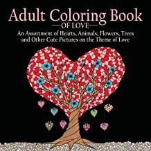 Adult Coloring Book of Love: 55 Pictures to Color on the Theme of Love (Hearts, Animals, Flowers, Trees, Valentine's Day and More Cute Designs)