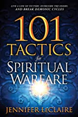 101 Tactics for Spiritual Warfare: Live a Life of Victory, Overcome the Enemy, and Break Demonic Cycles Kindle Edition