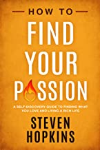 How to Find your Passion: A Self-Discovery Guide to Finding What You Love and Living a Rich Life (90-Minute Success Guide Book 4)