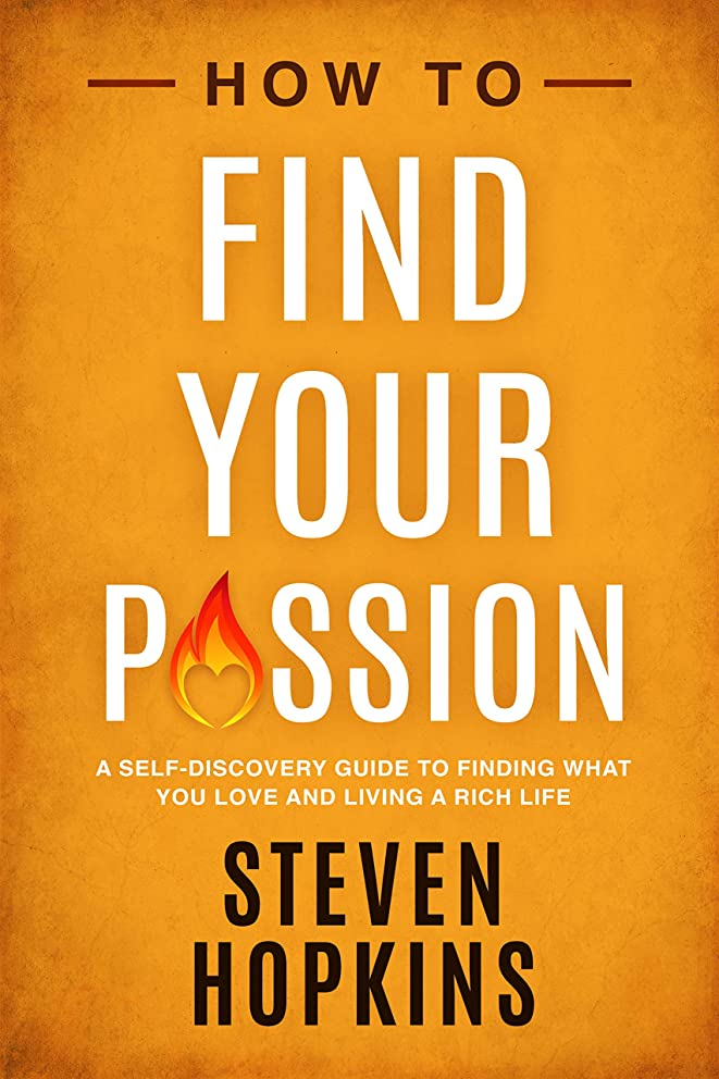 追加従事する債権者How to Find your Passion: A Self-Discovery Guide to Finding What You Love and Living a Rich Life (90-Minute Success Guide Book 4) (English Edition)