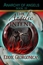 The Angelic Intent (Anarchy of Angels Book 3)