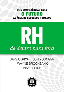 RH de Dentro para Fora: Seis Competências para o Futuro da Área de Recursos Humanos (Portuguese Edition)